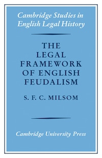 The Legal Framework of English Feudalism: The Maitland Lectures given in 1972
