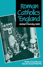 Roman Catholics in England: Studies in Social Structure Since the Second World War