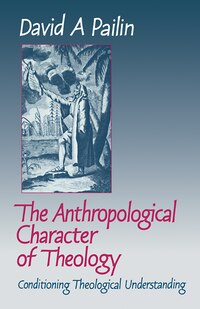The Anthropological Character of Theology: Conditioning Theological Understanding