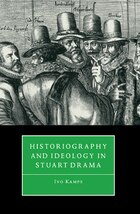 Historiography and Ideology in Stuart Drama