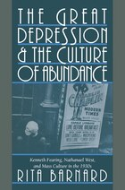 The Great Depression and the Culture of Abundance: Kenneth Fearing, Nathanael West, and Mass…