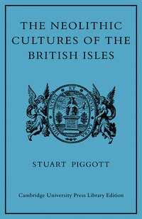 The Neolithic Cultures of the British Isles: A Study of the Stone-using Agricultural Communities of…
