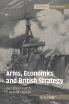 Arms, Economics and British Strategy: From Dreadnoughts to Hydrogen Bombs