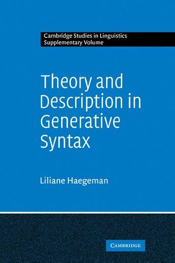 Theory and Description in Generative Syntax: A Case Study in West Flemish by Liliane M. V. Haegeman
