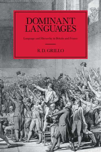 Dominant Languages: Language and Hierarchy in Britain and France by Ralph D. Grillo