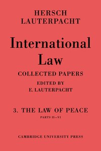 International Law: Volume 3, Part 2-6: The Law of Peace, Parts II-VI