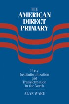 The American Direct Primary: Party Institutionalization and Transformation in the North