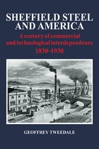 Sheffield Steel and America: A Century of Commercial and Technological Interdependence 1830-1930