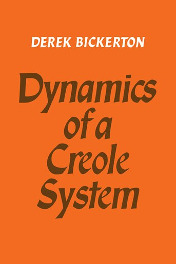 Dynamics of a Creole System by Derek Bickerton