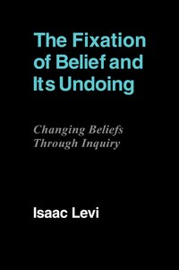 The Fixation of Belief and its Undoing: Changing Beliefs through Inquiry