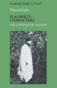 Flauberts Characters: The Language of Illusion