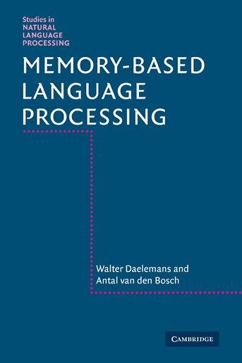 Memory-Based Language Processing by Walter Daelemans