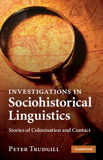 Investigations in Sociohistorical Linguistics: Stories of Colonisation and Contact by Peter Trudgill