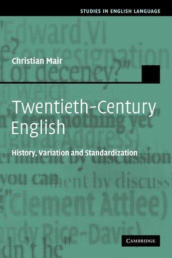 Twentieth-Century English: History, Variation and Standardization by Christian Mair
