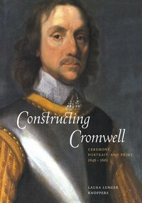 Constructing Cromwell: Ceremony, Portrait, and Print 1645-1661