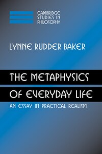 The Metaphysics of Everyday Life: An Essay in Practical Realism