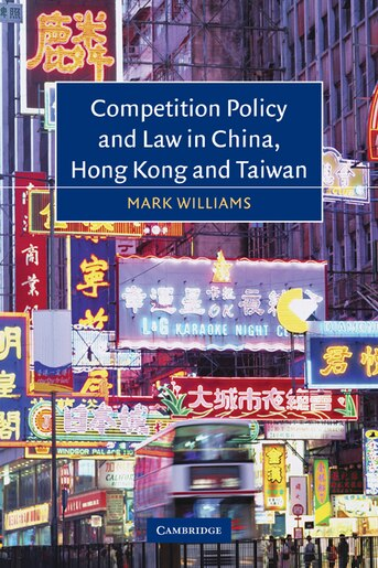 Competition Policy and Law in China, Hong Kong and Taiwan by Mark Williams