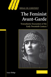 The Feminist Avant-Garde: Transatlantic Encounters of the Early Twentieth Century