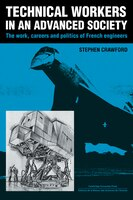 Technical Workers in an Advanced Society: The Work, Careers and Politics of French Engineers