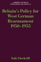 Britains Policy for West German Rearmament 1950-1955
