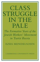 Class Struggle in the Pale: The Formative Years of the Jewish Workers Movement in Tsarist Russia