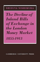 The Decline of Inland Bills of Exchange in the London Money Market 1855-1913