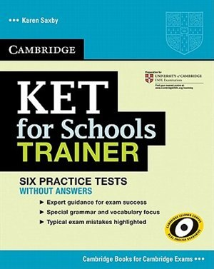 KET for Schools Trainer Six Practice Tests without answers by Karen Saxby