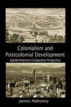 Colonialism and Postcolonial Development: Spanish America in Comparative Perspective