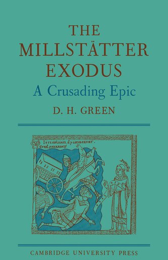 The Millstätter Exodus: A Crusading Epic by D. H. Green