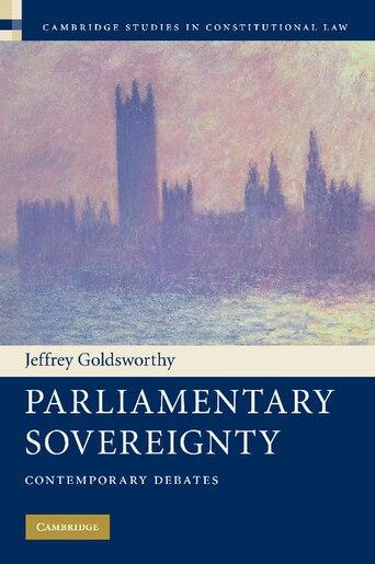 Parliamentary Sovereignty: Contemporary Debates by Jeffrey Goldsworthy