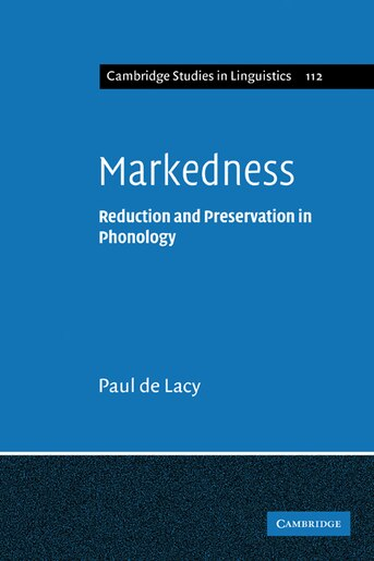 Markedness: Reduction and Preservation in Phonology by Paul de Lacy