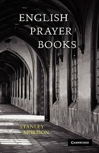 English Prayer Books: An Introduction to the Literature of Christian Public Worship by Stanley Morison