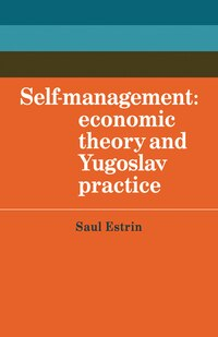 Self-Management: Economic Theory and Yugoslav Practice