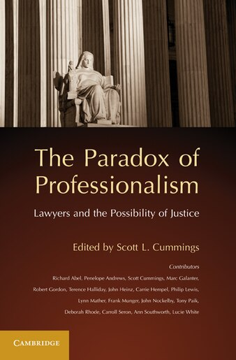 The Paradox of Professionalism: Lawyers and the Possibility of Justice by Scott L. Cummings