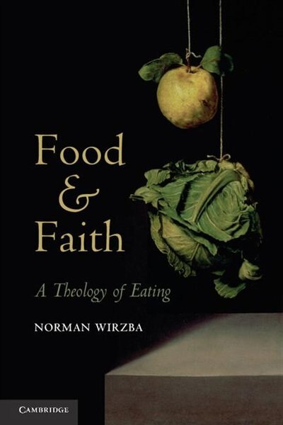 Food and Faith: A Theology of Eating by Norman Wirzba