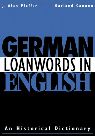 German Loanwords in English: An Historical Dictionary by J. Alan Pfeffer