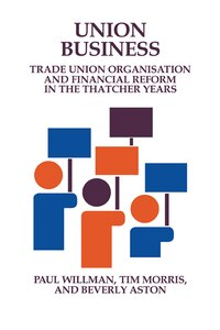 Union Business: Trade Union Organisation and Financial Reform in the Thatcher Years
