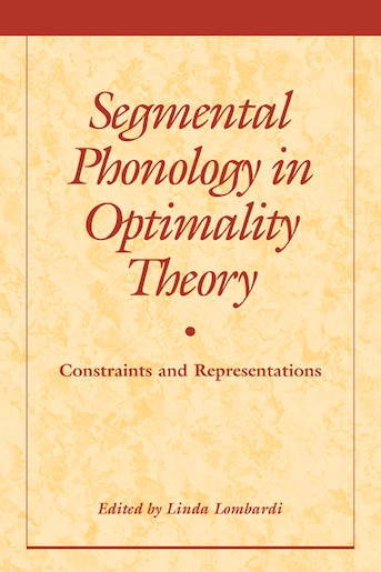 Segmental Phonology in Optimality Theory: Constraints and Representations by Linda Lombardi