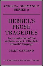 Hebbels Prose Tragedies: An Investigation of the Aesthetic Aspect of Hebbels Dramatic Language