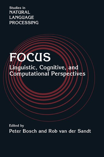 Focus: Linguistic, Cognitive, and Computational Perspectives by Peter Bosch