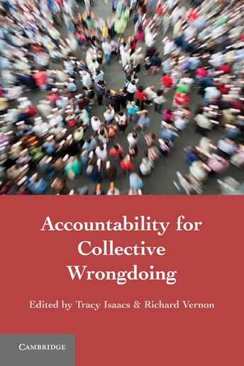 Accountability for Collective Wrongdoing by Tracy Isaacs