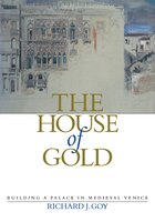 The House of Gold: Building a Palace in Medieval Venice