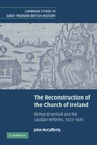 The Reconstruction of the Church of Ireland: Bishop Bramhall and the Laudian Reforms, 1633-1641