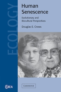 Human Senescence: Evolutionary and Biocultural Perspectives
