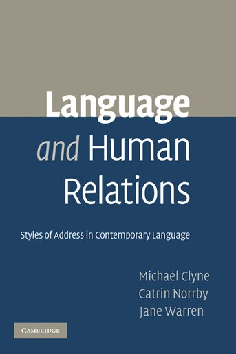 Language and Human Relations: Styles of Address in Contemporary Language by Michael Clyne