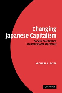 Changing Japanese Capitalism: Societal Coordination and Institutional Adjustment