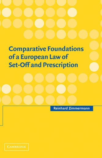 Comparative Foundations of a European Law of Set-Off and Prescription by Reinhard Zimmermann