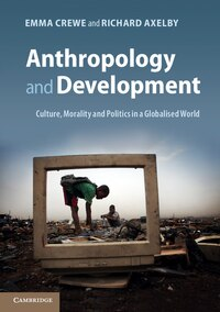 Anthropology and Development: Culture, Morality and Politics in a Globalised World