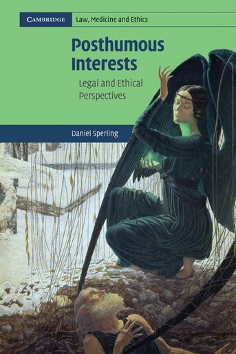 Posthumous Interests: Legal and Ethical Perspectives by Daniel Sperling