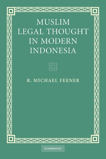 Muslim Legal Thought in Modern Indonesia by R. Michael Feener